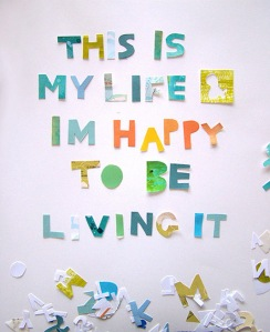 this-is-my-life-im-happy-to-be-living-it